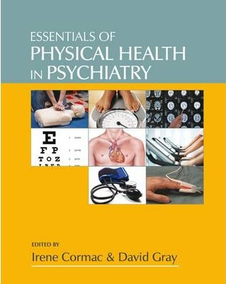 Essentials of Physical Health in Psychiatry - Irene Cormac, David Gray