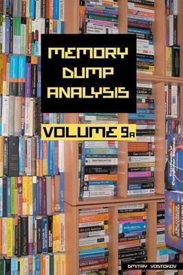 Memory Dump Analysis Anthology: Volume 9A