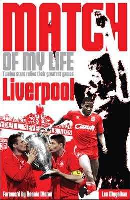 Liverpool FC Match of My Life : Twelve Stars Relive Their Favourite Games