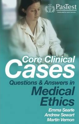 Core Clinical Cases: Questions and Answers in Medical Ethics