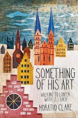 Something of his Art : Walking to Lubeck with J. S. Bach