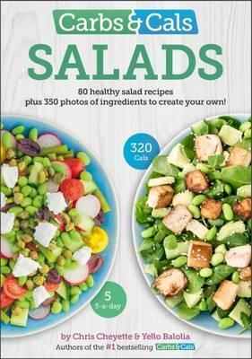 Carbs & Cals Salads : 80 Healthy Salad Recipes & 350 Photos of Ingredients to Create Your Own!