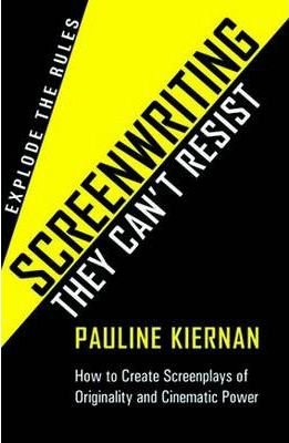 Screenwriting They Can't Resist: How to Create Screenplays of Originality and Cinematic Power. Explode the Rules
