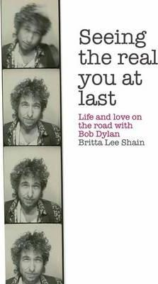 Seeing the Real You at Last: Life and Love on the Road with Bob Dylan