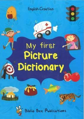 My First Picture Dictionary: English-Croatian : Over 1000 Words 2016