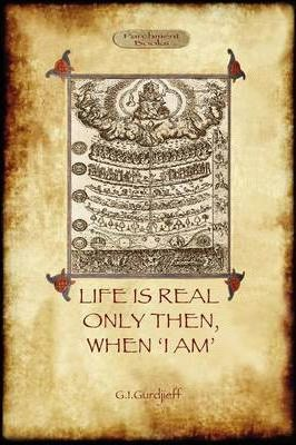 Life Is Real Only Then, When 'I Am' : George Ivanovich Gurdjieff