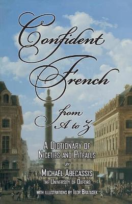 CONFIDENT FRENCH from A to Z : A Dictionary of Niceties and Pitfalls