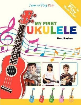 My First Ukulele For Kids : Ben Parker : 9781908707116