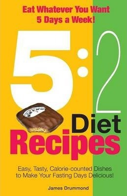 5 : 2 Diet Recipes - Easy, Tasty, Calorie-counted Dishes to Make Your Fasting Days Delicious!
