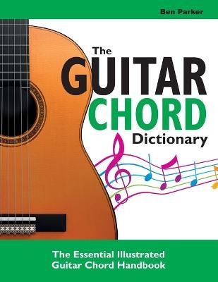 The Guitar Chord Dictionary : Ben Parker : 9781908707390