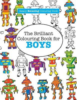 The Brilliant Colouring Book for Boys (a Really Relaxing Colouring ...