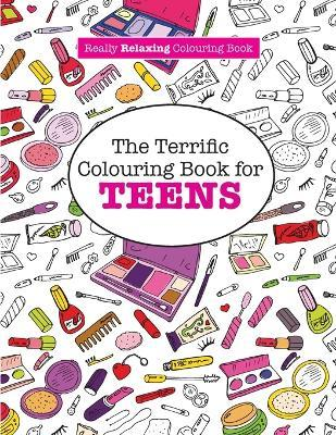 The Terrific Colouring Book For Teens A Really Relaxing