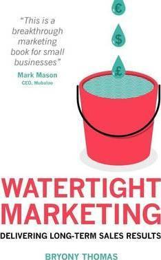 Watertight Marketing  Delivering Long-Term Sales Results