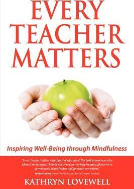 Every Teacher Matters : Inspiring Well-Being through Mindfulness
