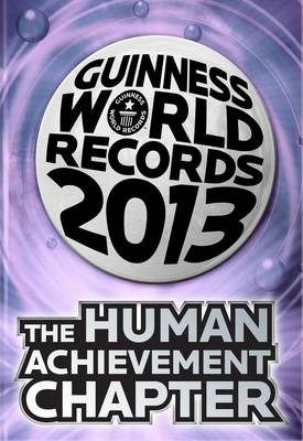 Guinness World Records 2013 the Human Achievement Chapter