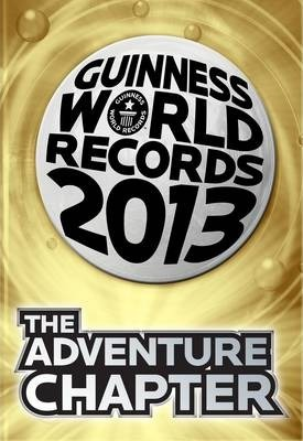 Guinness World Records 2013 the Adventure Chapter