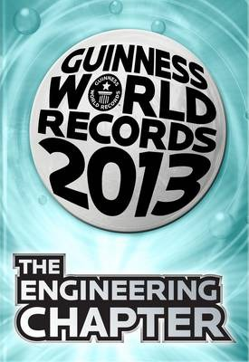 Guinness World Records 2013 the Engineering Chapter
