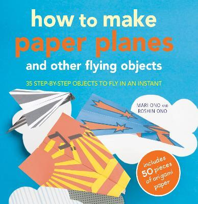 How to Make Paper Planes and Other Flying Objects Cover Image
