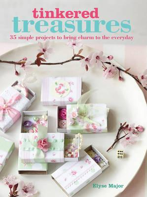 Tinkered Treasures : 35 Easy-to-Make Projects to Bring Charm to the Everyday