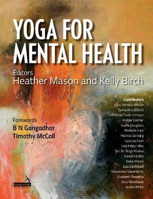 Yoga for Mental Health - M.D.  B. N. Gangadhar, M.D.  Timothy McCall, Heather Mason, Kelly Birch, Lucy Arnsby-Wilson