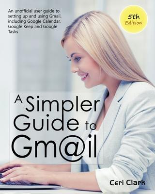 A Simpler Guide to Gmail 5th Edition
