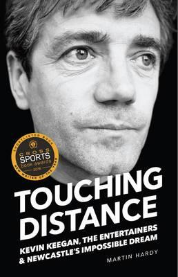 Touching Distance : Kevin Keegan, the Entertainers and Newcastle's Impossible Dream