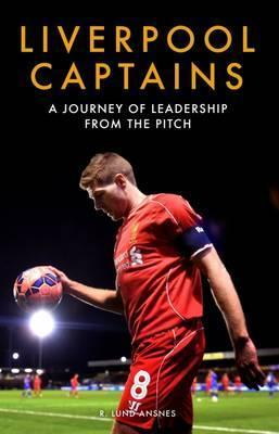 Liverpool Captains  A Journey of Leadership from the Pitch