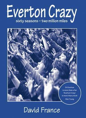 Everton Crazy: Sixty Seasons, Two Million Miles