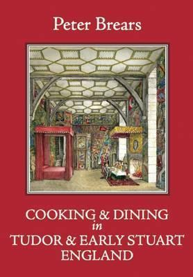Cooking and Dining in Tudor and Early Stuart England Cover Image