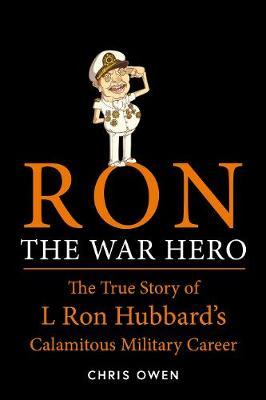 Ron The War Hero  The True Story of L. Ron Hubbard's Calamitous Military Career