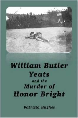 William Butler Yeats and the Murder of Honor Bright