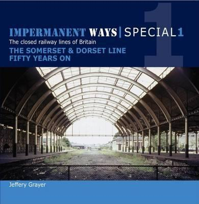 Impermanent Ways Special 1 : Somerset & Dorset Line Fifty Years on
