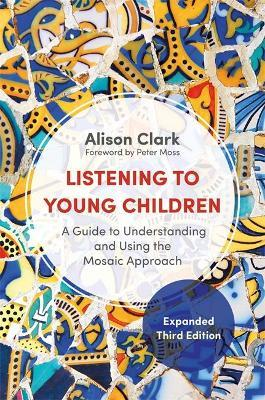 Listening to Young Children, Expanded Third Edition : A Guide to Understanding and Using the Mosaic Approach