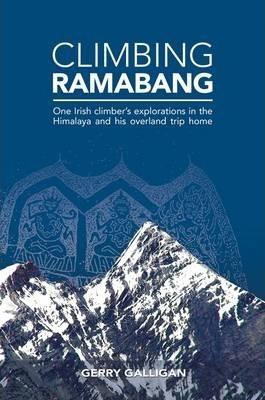 Climbing Ramabang : One Irish Climber's Explorations in The Himalaya and His Overland Trip Home