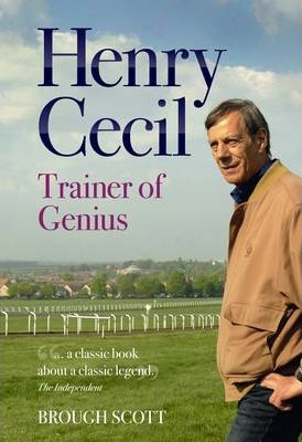 Henry Cecil : Trainer of Genius