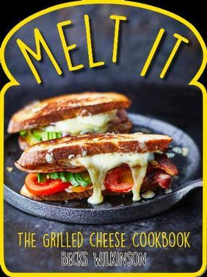 MELT IT:THE GRILLED CHEESE COOKBOOK