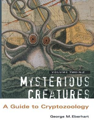 Mysterious Creatures : A Guide to Cryptozoology - Volume 2