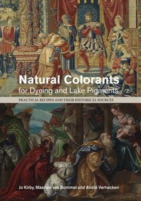 Natural Colorants for Dyeing and Lake Pigments : Practical Recipes and Their Historical Sources