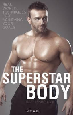 The Superstar Body : Real-World Techniques for Achieving Your Goals – Nick Aldis