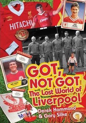 Got, Not Got: Liverpool : The Lost World of Liverpool Football Club