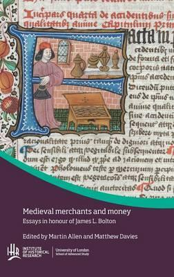 Medieval Merchants and Money Essays in Honour of James L. Bolton