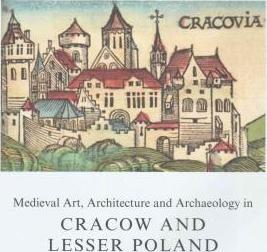 Medieval Art, Architecture and Archaeology in Cracow and Lesser Poland