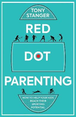 Red Dot Parenting : How to help your kids reach their sporting potential
