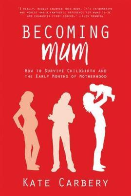 Becoming Mum : How to Survive Childbirth and the Early Months of Motherhood
