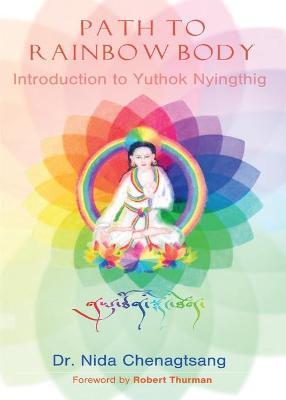 Path to Rainbow Body - Introduction to Yuthok Nyingthig - Nida Chenagtsang