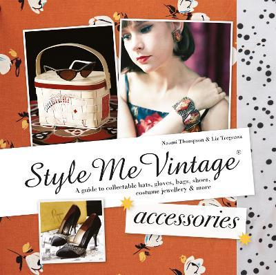 Style Me Vintage: Accessories : A guide to collectable hats, gloves, bags, shoes, costume jewellery & more