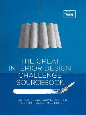 The Great Interior Design Challenge Sourcebook: Practical Advice From  Series 1u00262 For Your Tailor