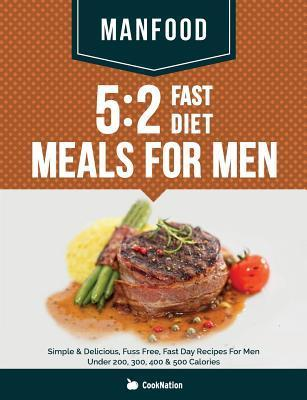 Manfood : 5:2 Fast Diet Meals for Men: Simple & Delicious, Fuss Free, Fast Day Recipes for Men Under 200, 300, 400 & 500 Calories – Cooknation