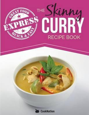 The Skinny Express Curry Recipe Book : Quick & Easy Authentic Low Fat Indian Dishes Under 300, 400 & 500 Calories – Cooknation