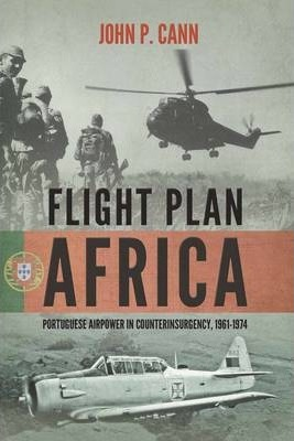 Flight Plan Africa  Portuguese Airpower in Counterinsurgency, 1961-1974